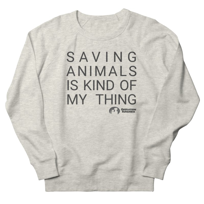 Saving Animals is Kind Of My Thing Women's Sweatshirt by operationkindness's shop