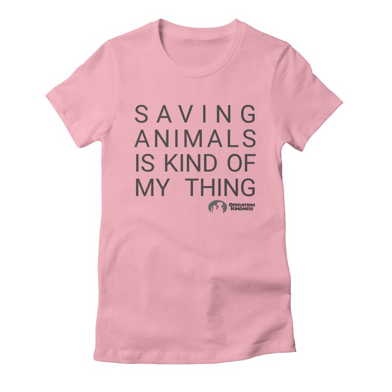 Saving Animals is Kind Of My Thing Women's T-Shirt by operationkindness's shop