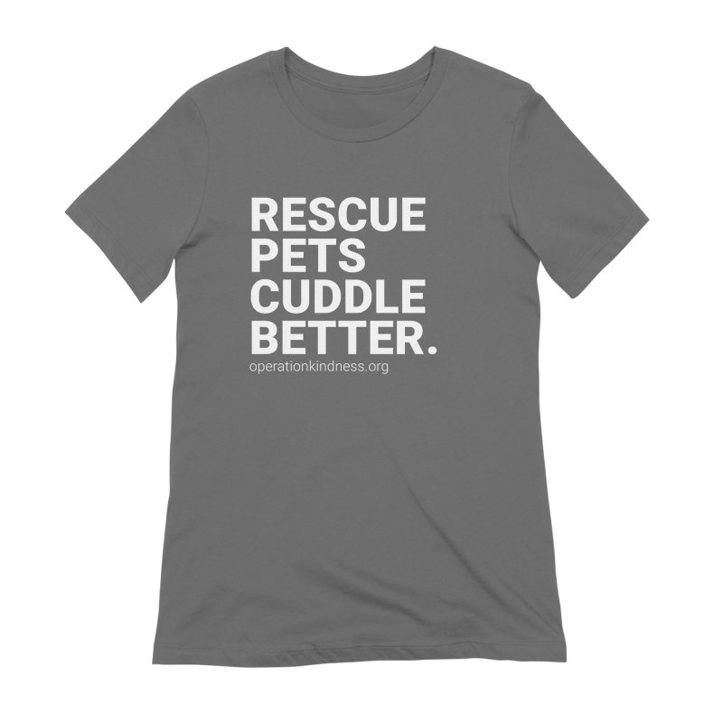 Rescue Pets Cuddle Better in Women's Extra Soft T-Shirt Asphalt by operationkindness's shop