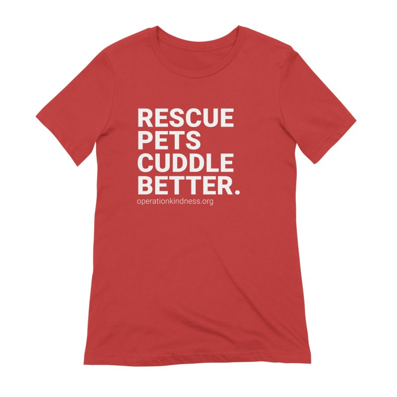 Rescue Pets Cuddle Better in Women's Extra Soft T-Shirt Red by operationkindness's shop