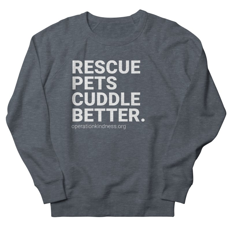 Rescue Pets Cuddle Better in Women's French Terry Sweatshirt Heather Navy Denim by operationkindness's shop