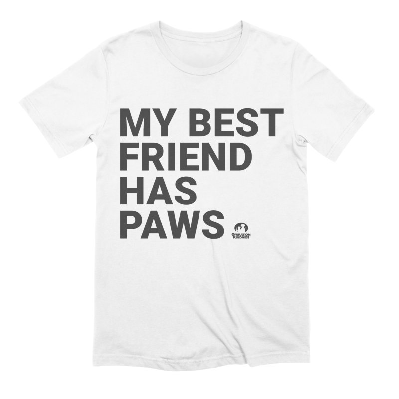 My Best Friend Has Paws in Men's Extra Soft T-Shirt White by operationkindness's shop