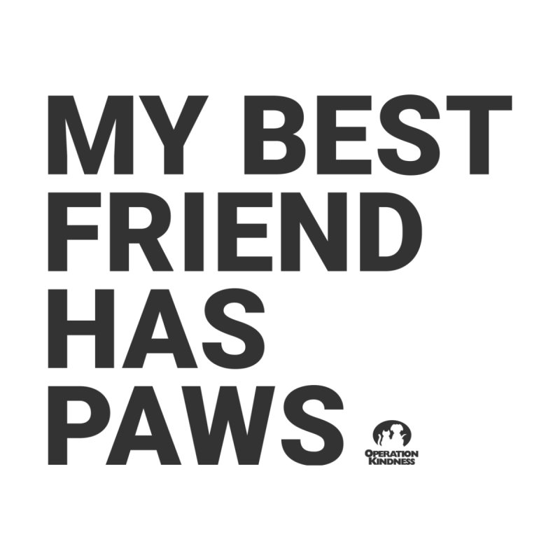 My Best Friend Has Paws Women's T-Shirt by operationkindness's shop