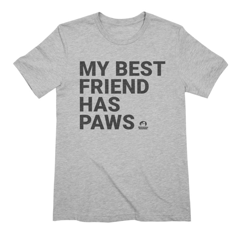 My Best Friend Has Paws Men's T-Shirt by operationkindness's shop