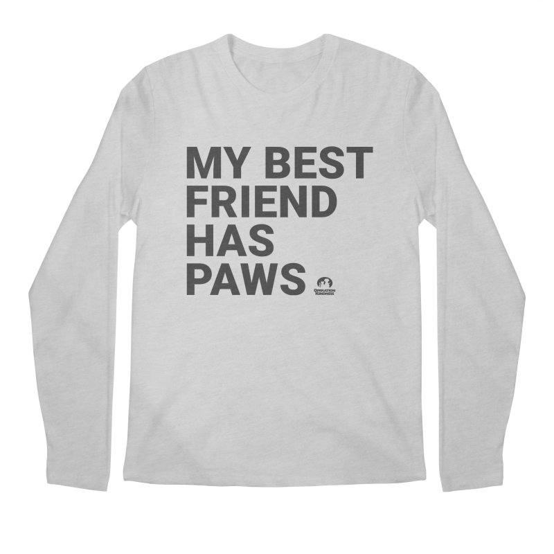 My Best Friend Has Paws Men's Regular Longsleeve T-Shirt by operationkindness's shop