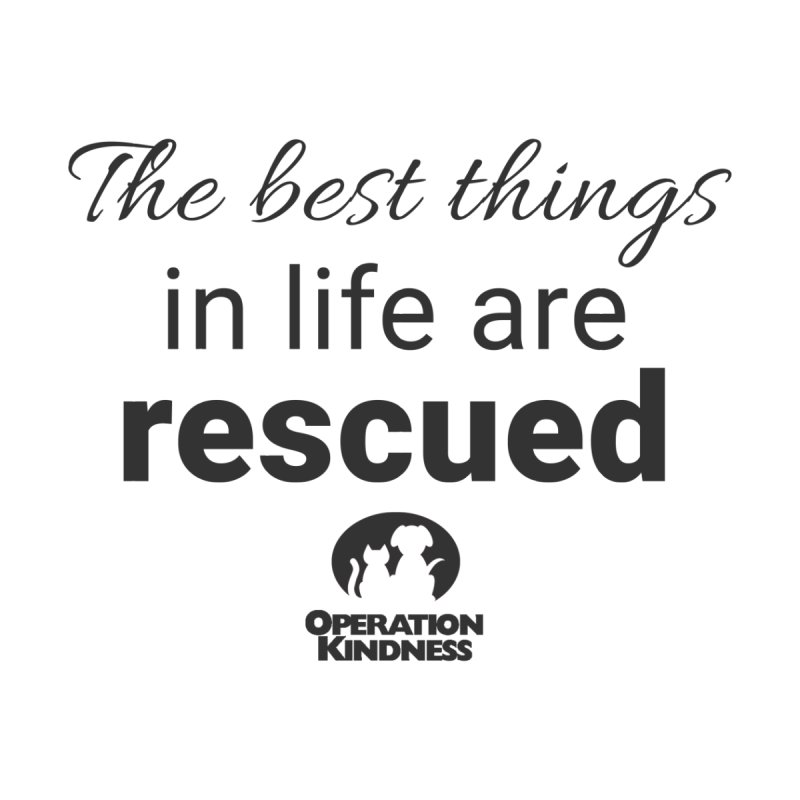 Best Things in Life are Rescued Women's T-Shirt by operationkindness's shop