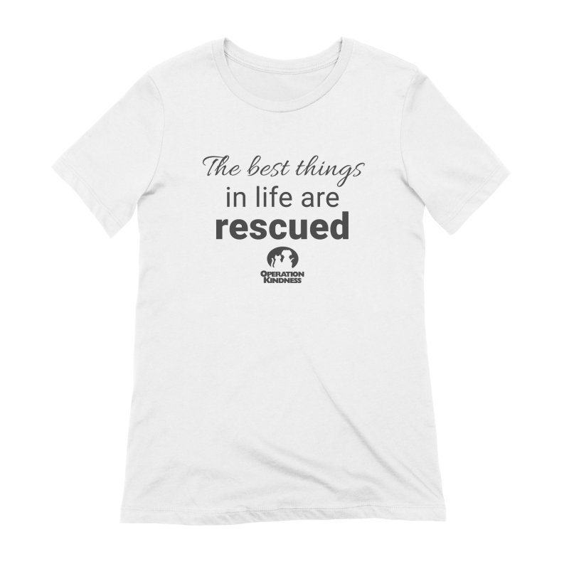 Best Things in Life are Rescued in Women's Extra Soft T-Shirt White by operationkindness's shop