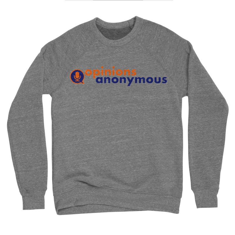 Opinions Anonymous Men's Sweatshirt by Opinions Anonymous
