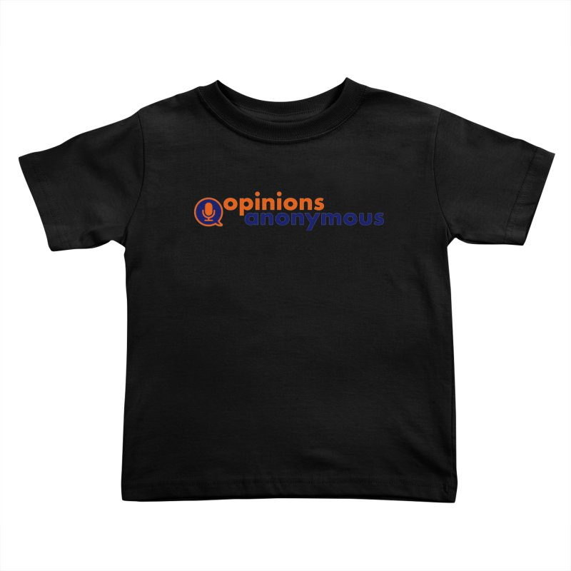 Opinions Anonymous Kids Toddler T-Shirt by Opinions Anonymous