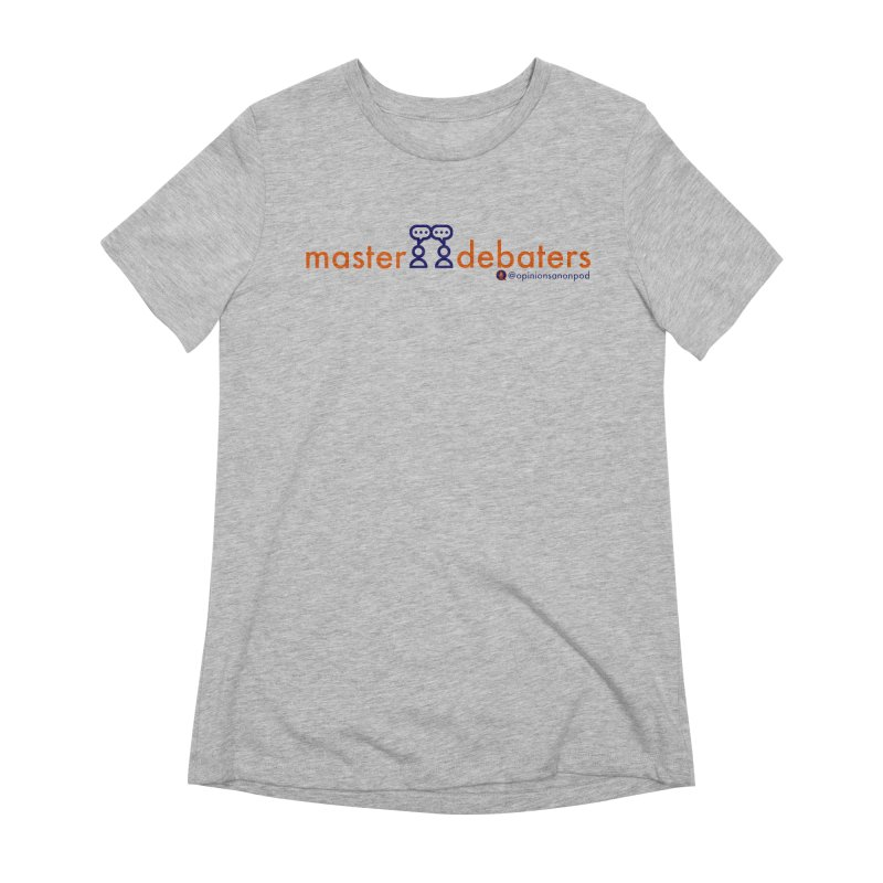 Master Debaters Women's Extra Soft T-Shirt by Opinions Anonymous