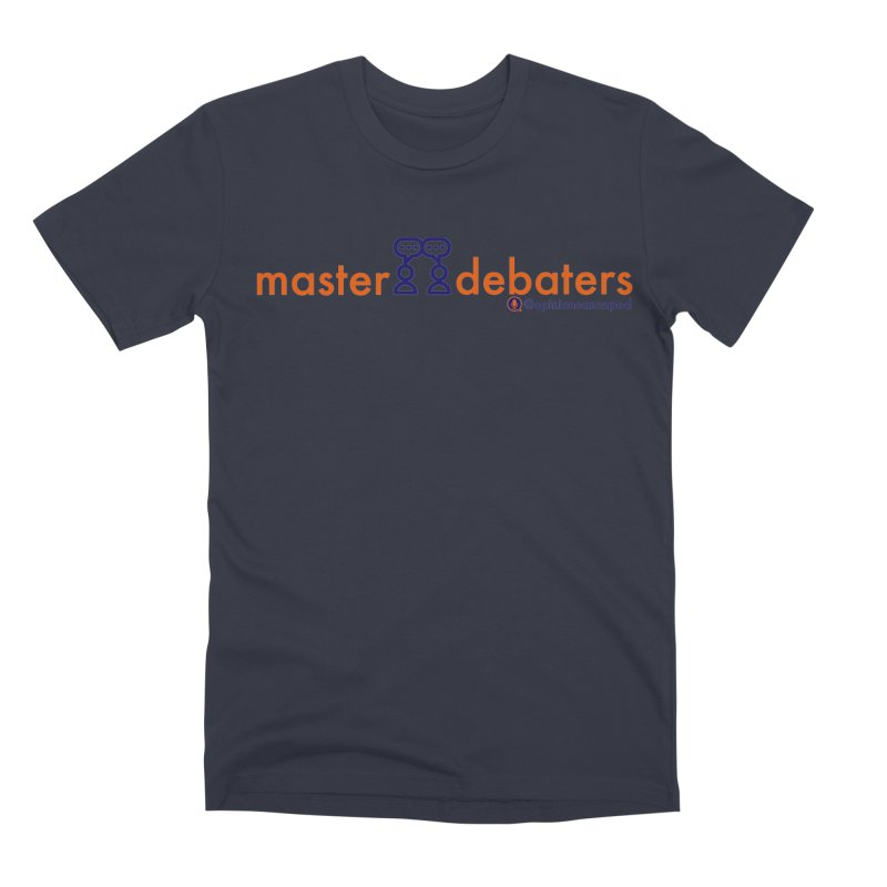 Master Debaters Men's Premium T-Shirt by Opinions Anonymous