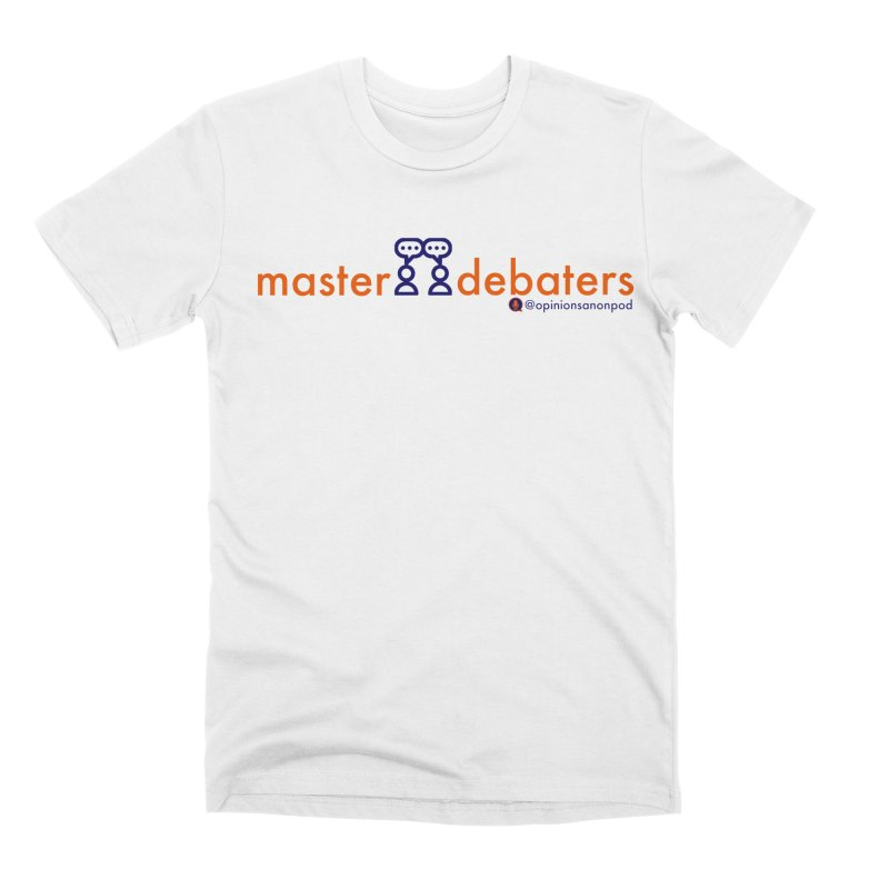 Master Debaters Men's T-Shirt by Opinions Anonymous