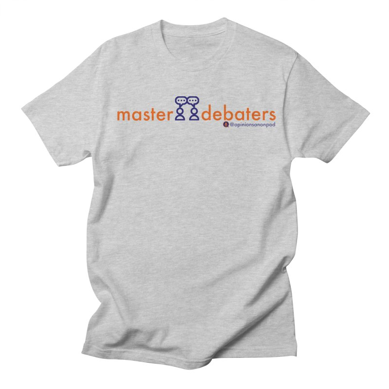 Master Debaters Women's Regular Unisex T-Shirt by Opinions Anonymous