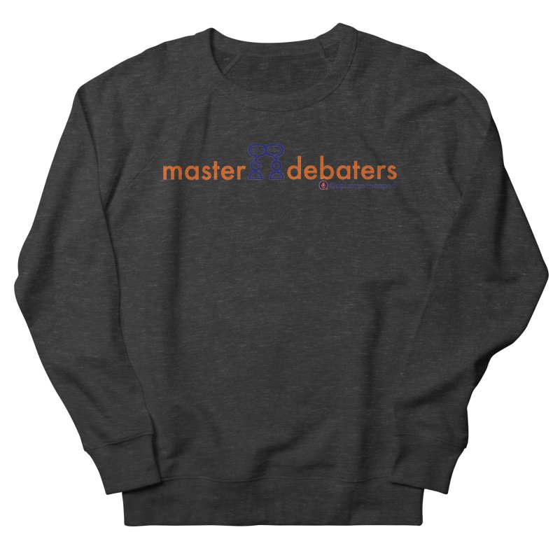 Master Debaters Women's French Terry Sweatshirt by Opinions Anonymous