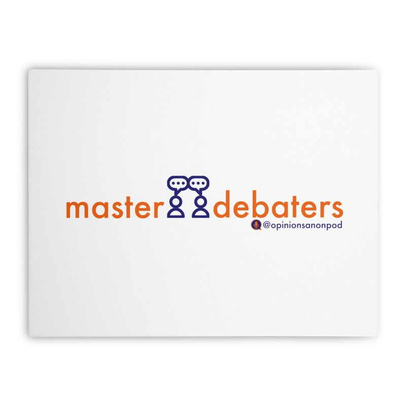 Master Debaters Home Stretched Canvas by Opinions Anonymous