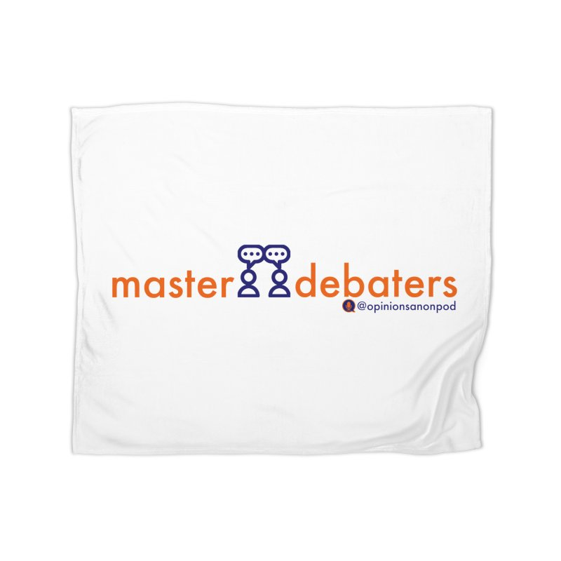 Master Debaters Home Fleece Blanket Blanket by Opinions Anonymous