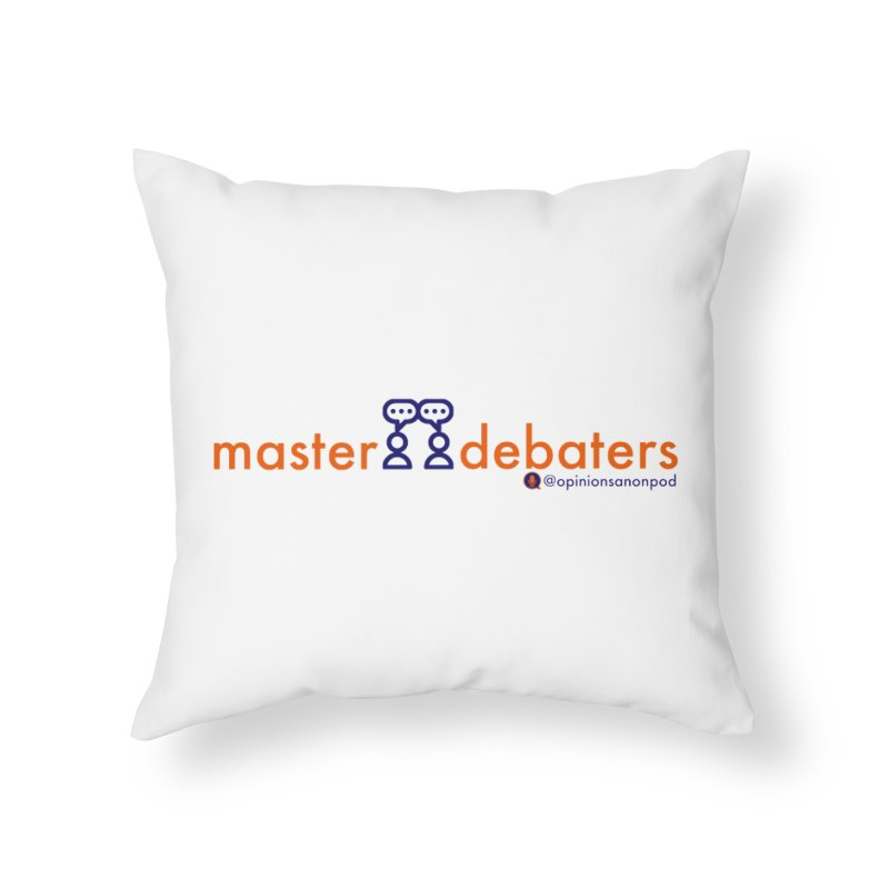 Master Debaters Home Throw Pillow by Opinions Anonymous