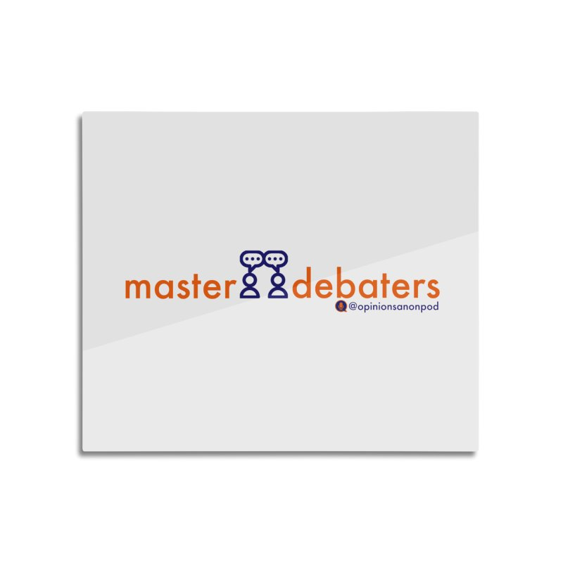 Master Debaters Home Mounted Aluminum Print by Opinions Anonymous