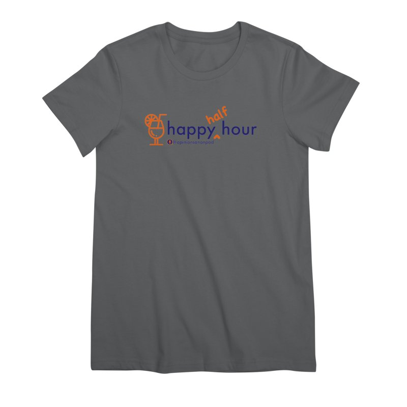 Happy Half Hour Women's Premium T-Shirt by Opinions Anonymous