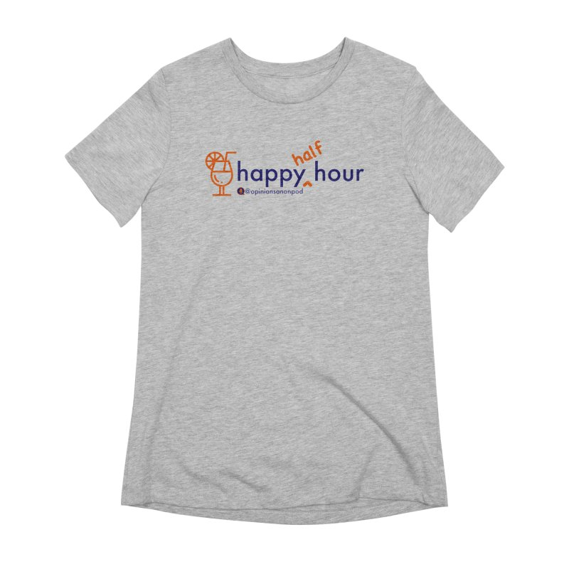 Happy Half Hour Women's Extra Soft T-Shirt by Opinions Anonymous