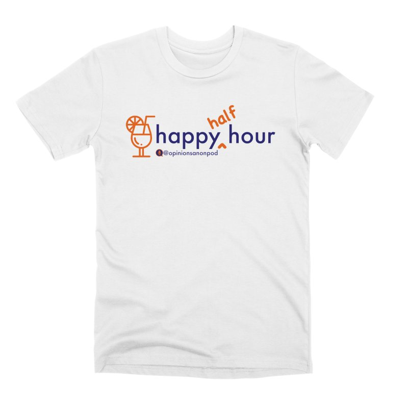 Happy Half Hour Men's Premium T-Shirt by Opinions Anonymous