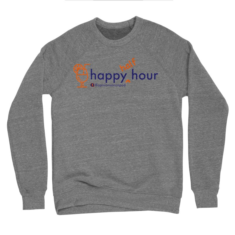 Happy Half Hour Women's Sponge Fleece Sweatshirt by Opinions Anonymous