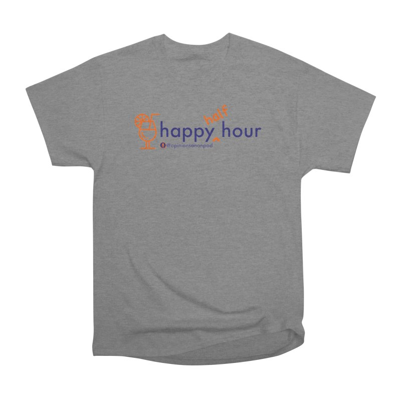 Happy Half Hour Women's Heavyweight Unisex T-Shirt by Opinions Anonymous