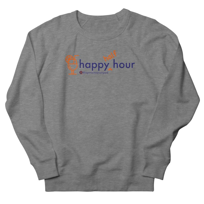 Happy Half Hour Men's French Terry Sweatshirt by Opinions Anonymous