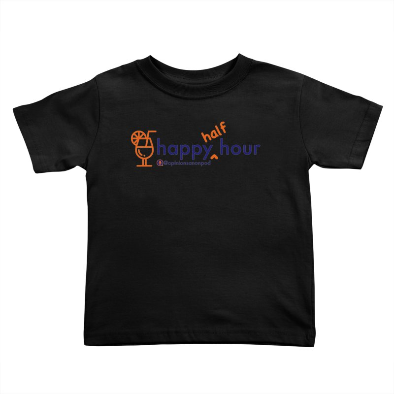 Happy Half Hour Kids Toddler T-Shirt by Opinions Anonymous
