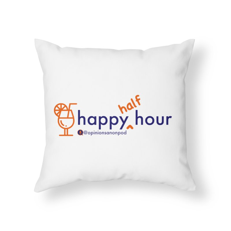 Happy Half Hour Home Throw Pillow by Opinions Anonymous