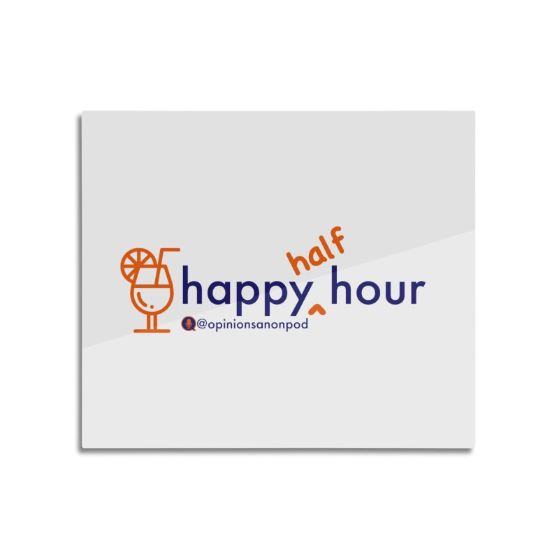 Happy Half Hour Home Mounted Aluminum Print by Opinions Anonymous