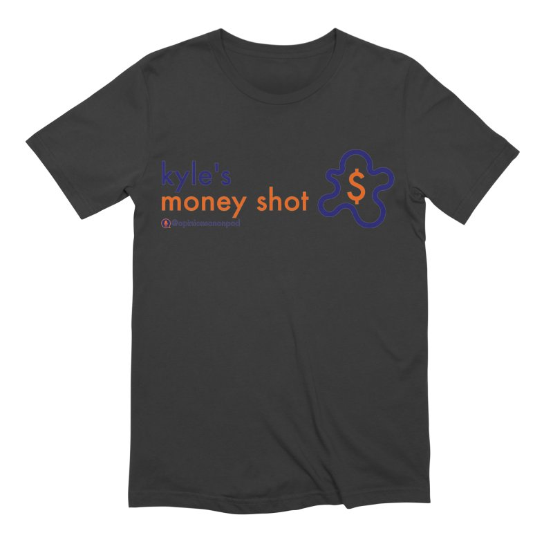 Kyle's Money Shot Men's T-Shirt by Opinions Anonymous