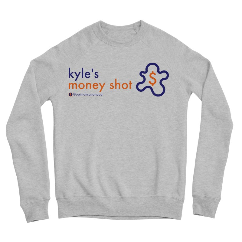 Kyle's Money Shot Women's Sponge Fleece Sweatshirt by Opinions Anonymous