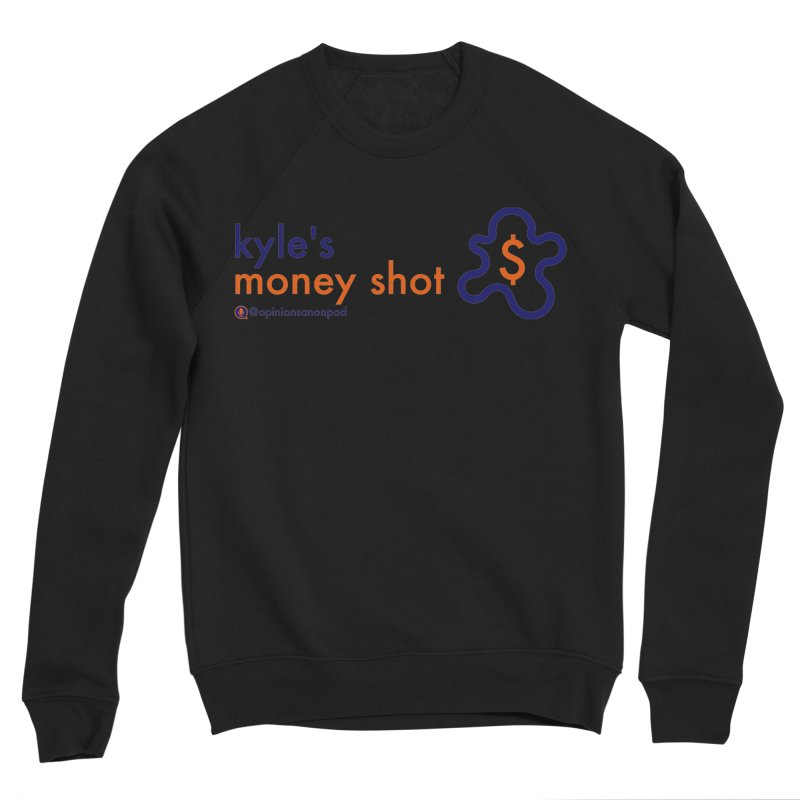 Kyle's Money Shot Men's Sweatshirt by Opinions Anonymous