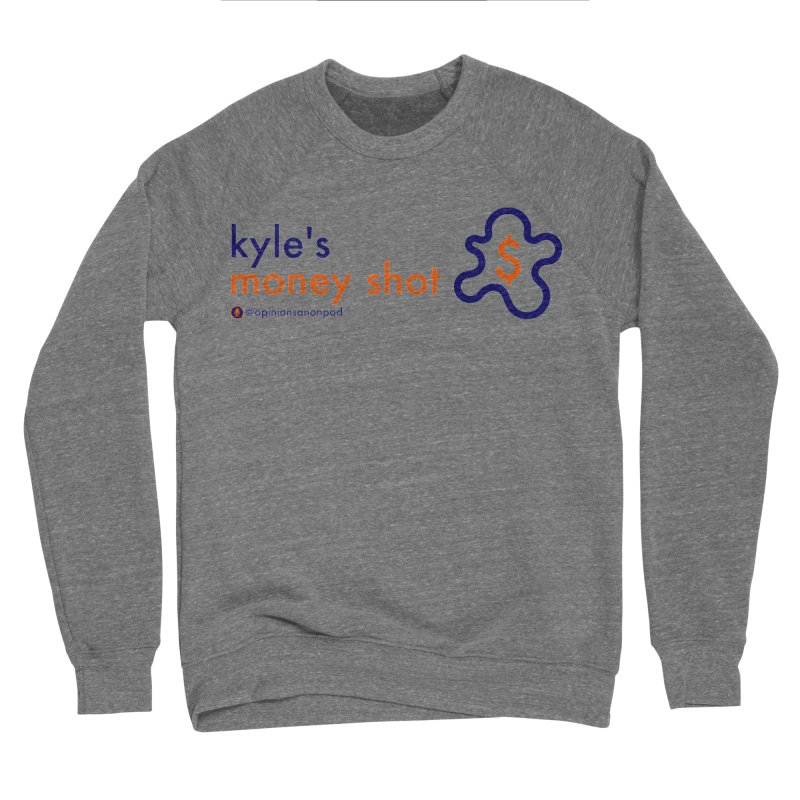 Kyle's Money Shot Women's Sponge Fleece Sweatshirt by Opinions Anonymous