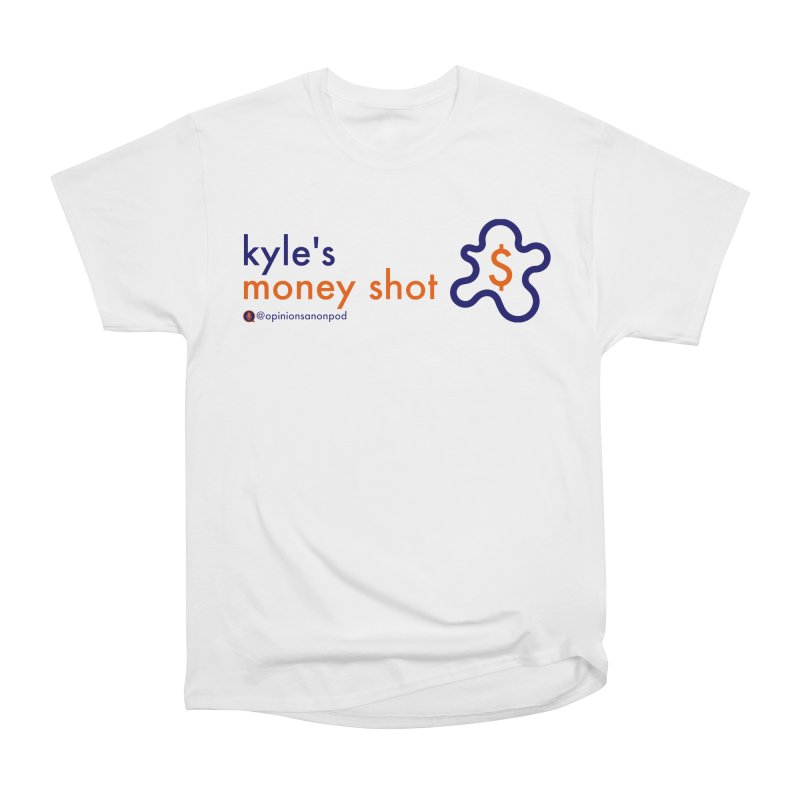 Kyle's Money Shot Women's Heavyweight Unisex T-Shirt by Opinions Anonymous