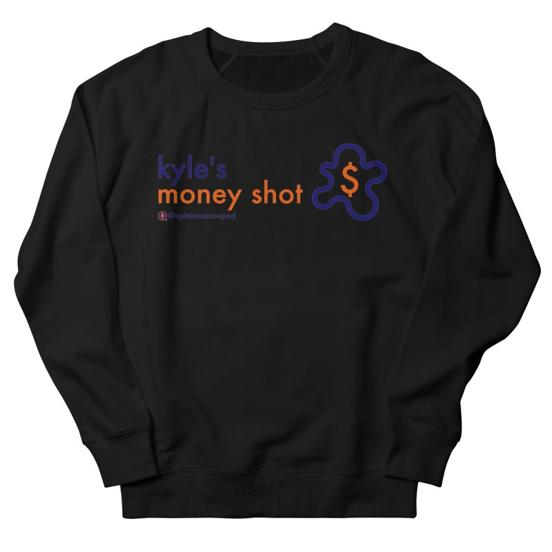 Kyle's Money Shot Women's French Terry Sweatshirt by Opinions Anonymous