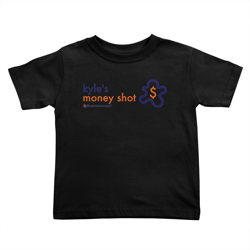 Kyle's Money Shot Kids Toddler T-Shirt by Opinions Anonymous
