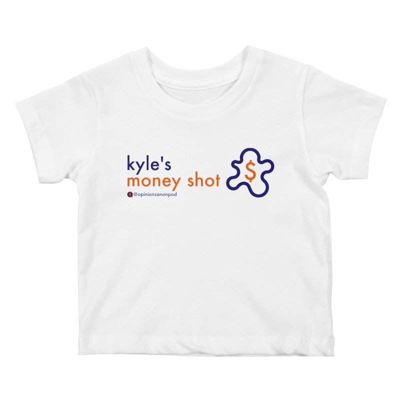 Kyle's Money Shot Kids Baby T-Shirt by Opinions Anonymous