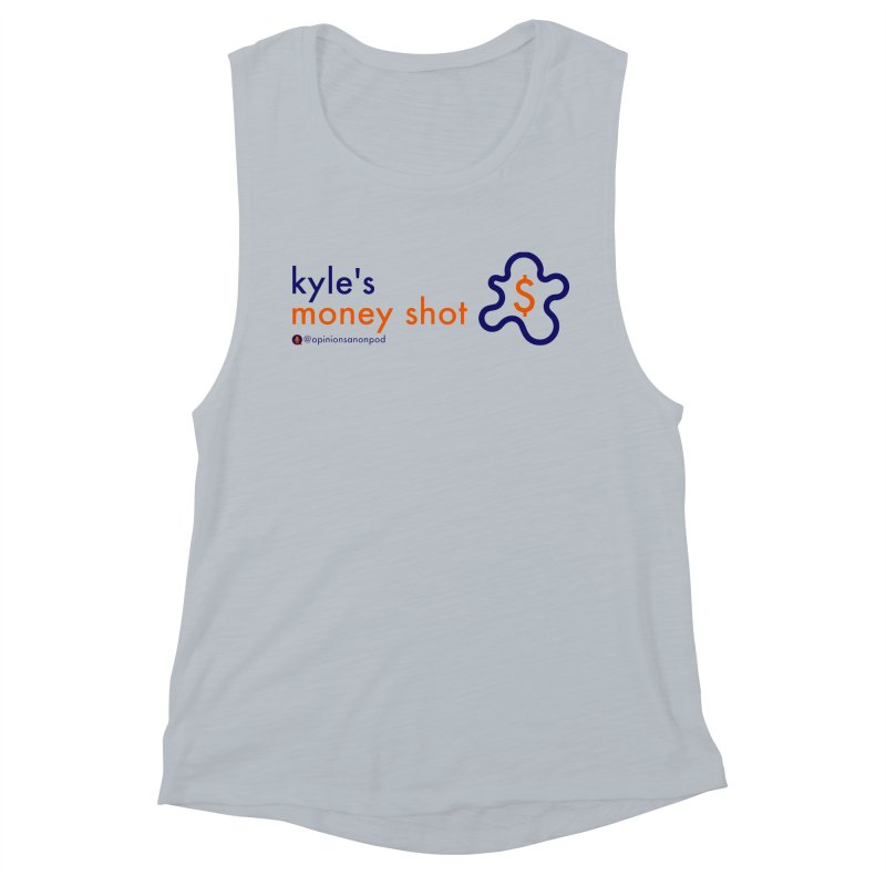 Kyle's Money Shot Women's Muscle Tank by Opinions Anonymous