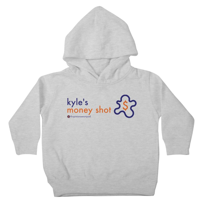 Kyle's Money Shot Kids Toddler Pullover Hoody by Opinions Anonymous