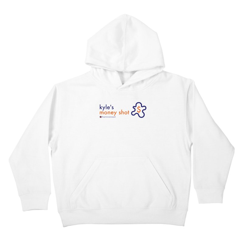 Kyle's Money Shot Kids Pullover Hoody by Opinions Anonymous