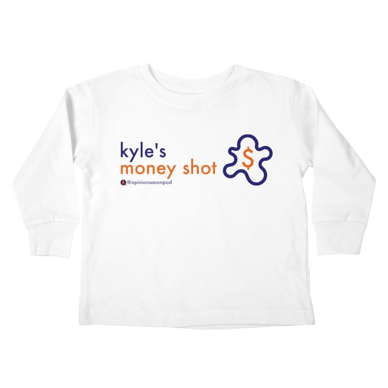 Kyle's Money Shot Kids Toddler Longsleeve T-Shirt by Opinions Anonymous
