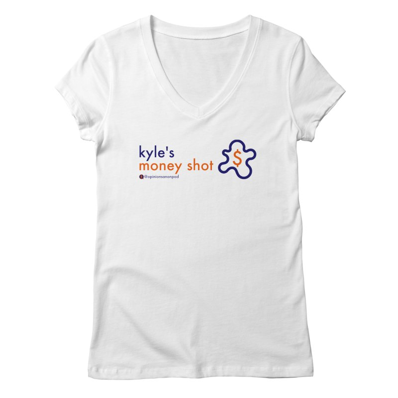 Kyle's Money Shot Women's Regular V-Neck by Opinions Anonymous