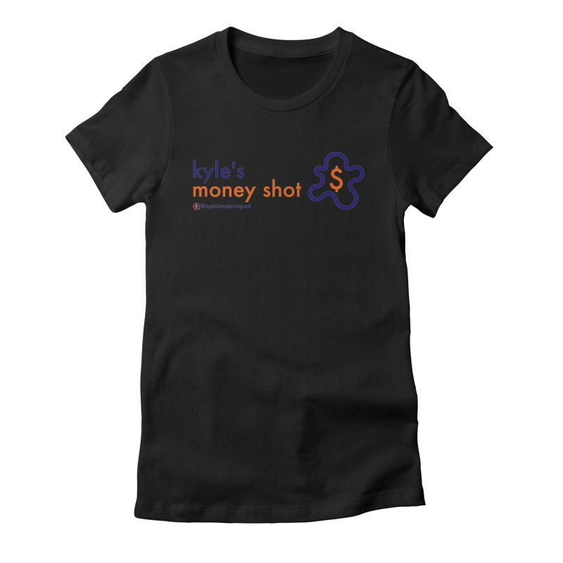 Kyle's Money Shot Women's Fitted T-Shirt by Opinions Anonymous