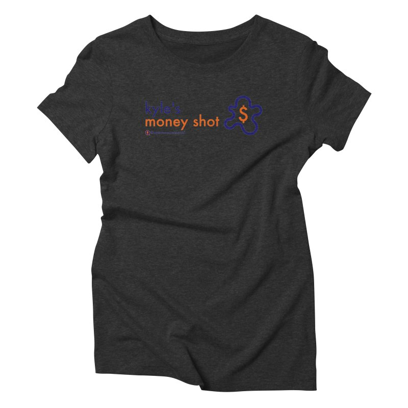 Kyle's Money Shot Women's Triblend T-Shirt by Opinions Anonymous