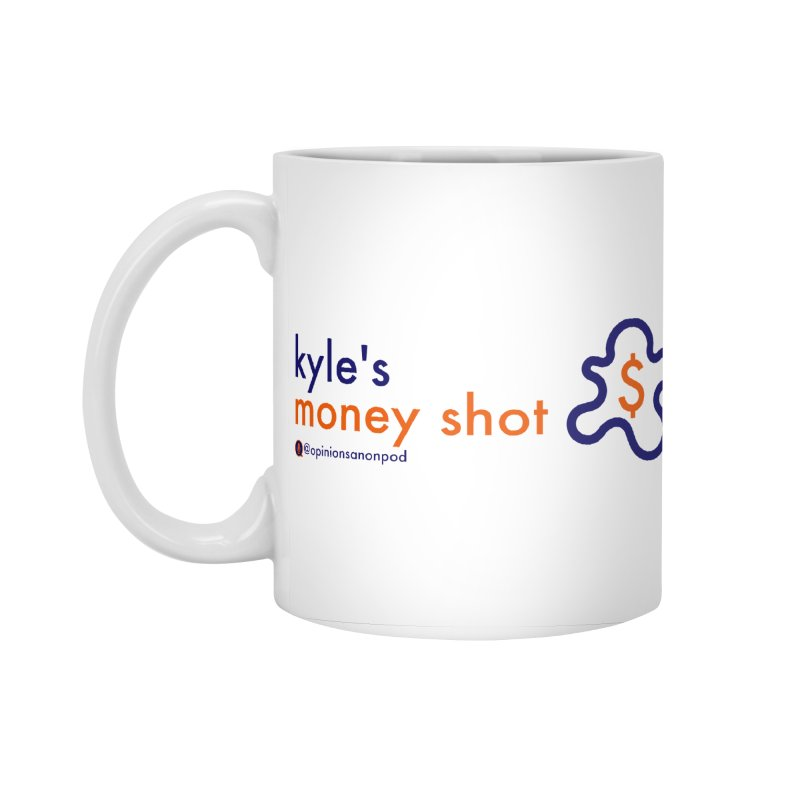 Kyle's Money Shot Accessories Standard Mug by Opinions Anonymous