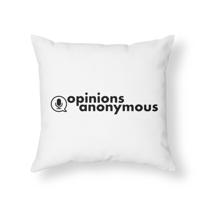 Opinions Anonymous (Black Logo) Home Throw Pillow by Opinions Anonymous