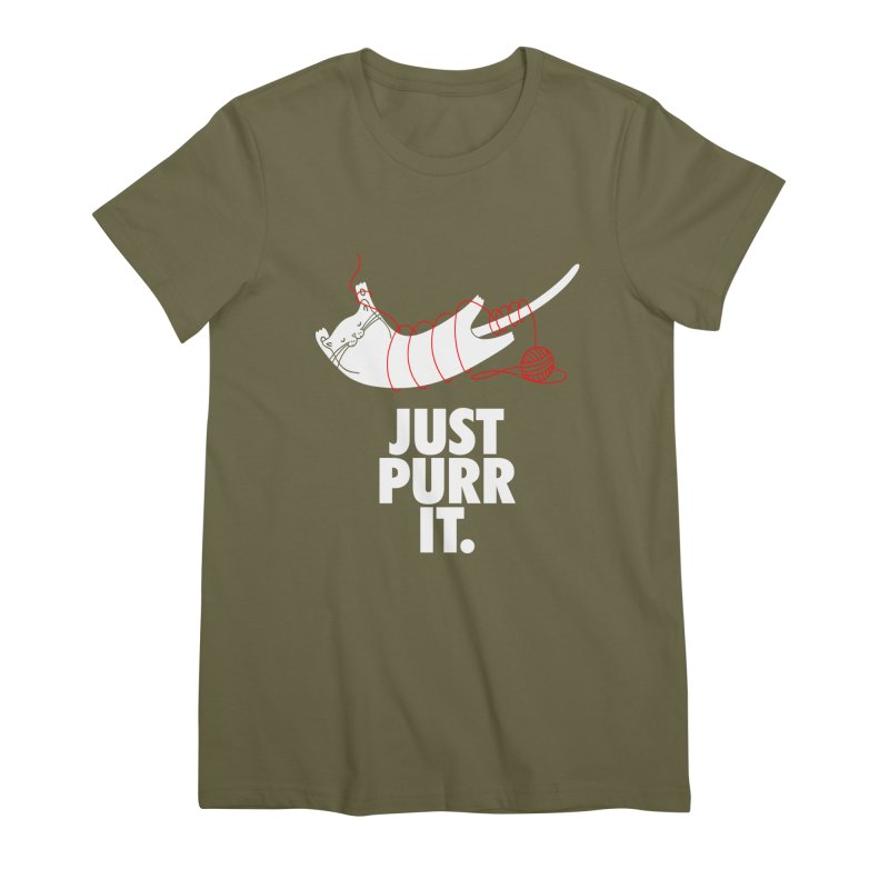 Just Purr It Women's Premium T-Shirt by Opippi