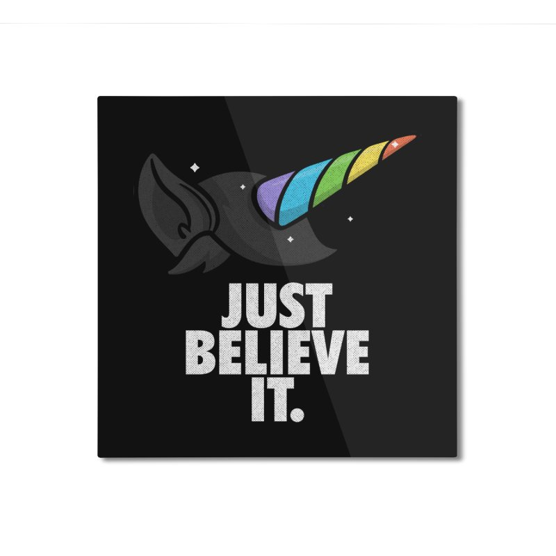 Just Believe it Home Mounted Aluminum Print by Opippi